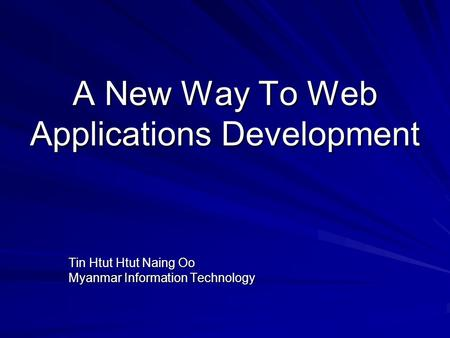 A New Way To Web Applications Development Tin Htut Htut Naing Oo Myanmar Information Technology.