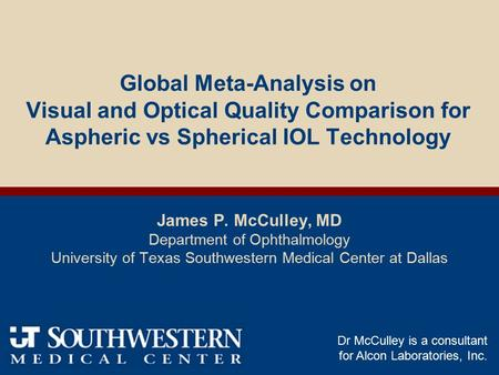 Global Meta-Analysis on Visual and Optical Quality Comparison for Aspheric vs Spherical IOL Technology James P. McCulley, MD Department of Ophthalmology.