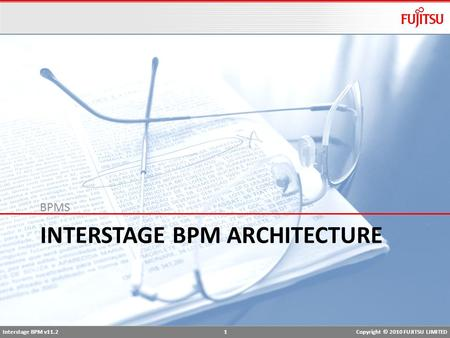 Interstage BPM v11.2 1Copyright © 2010 FUJITSU LIMITED INTERSTAGE BPM ARCHITECTURE BPMS.