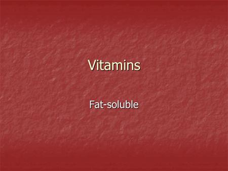 Vitamins Fat-soluble. Fat-soluble Vitamins Required in Human Nutrition NameRecommended Dietary Allowances (RDA) a Dietary Sources Function Symptoms of.