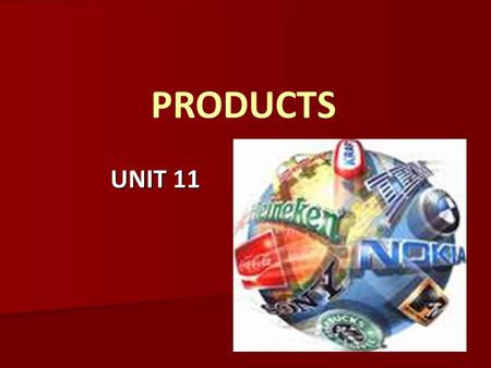 PRODUCTS UNIT 11. WHAT IS THE DIFFERENCE BETWEEN A PRODUCT AND A BRAND? PRODUCT - anything capable of satisfying a want or a need BRAND - a product that.