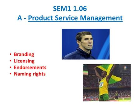 SEM1 1.06 A - Product Service Management Branding Licensing Endorsements Naming rights.