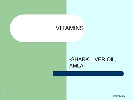 SHARK LIVER OIL, AMLA VITAMINS PH103.55 1. 2 Department of Technical Education Andhra Pradesh Name: BVSN Murty Designation : Lecturer in Pharmacy Branch: