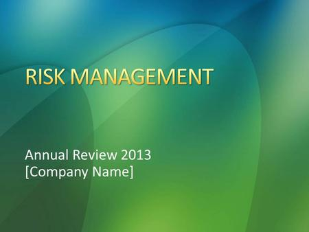 Annual Review 2013 [Company Name]. Participants will be able to: Define risk management Explain employee responsibility for risk management Complete an.