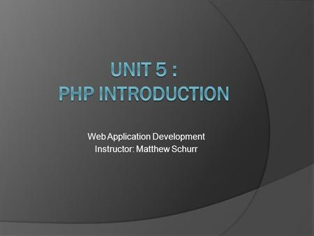 Web Application Development Instructor: Matthew Schurr.