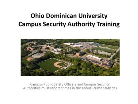 Ohio Dominican University Campus Security Authority Training Campus Public Safety Officers and Campus Security Authorities must report crimes in the annual.
