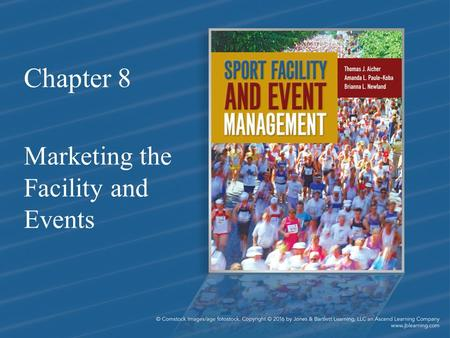 Chapter 8 Marketing the Facility and Events. Chapter Objectives 1.Clearly understand the elements of a marketing plan 2.Recognize the importance of a.