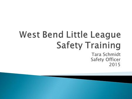 Tara Schmidt Safety Officer 2015.  The safety of our players, coaches, staff and spectators are at the forefront of our concern  The league has developed.