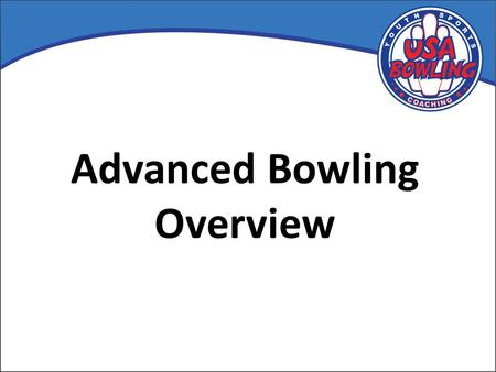 Advanced Bowling Overview. Week 1 1.Bowler's Safety 2.Warm-up Properly – before bowling 3.Cool-Down – after bowling 4.On-Lane 1.Dots, arrows, distance.