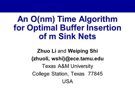 An O(nm) Time Algorithm for Optimal Buffer Insertion of m Sink Nets Zhuo Li and Weiping Shi {zhuoli, Texas A&M University College Station,