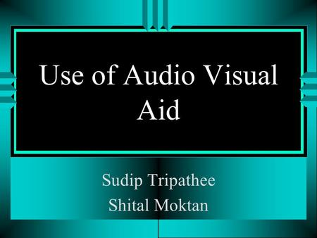 Use of Audio Visual Aid Sudip Tripathee Shital Moktan.