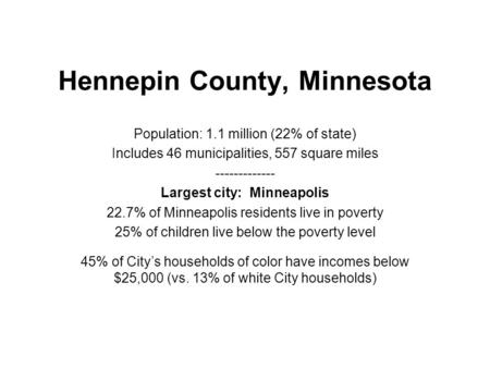Hennepin County, Minnesota Population: 1.1 million (22% of state) Includes 46 municipalities, 557 square miles ------------- Largest city: Minneapolis.