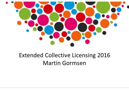 Extended Collective Licensing 2016 Martin Gormsen.