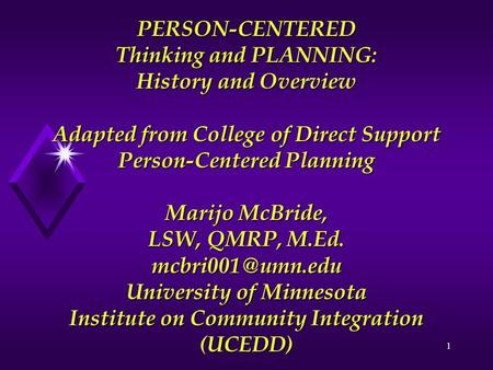 1 PERSON-CENTERED Thinking and PLANNING: History and Overview Adapted from College of Direct Support Person-Centered Planning Marijo McBride, LSW, QMRP,