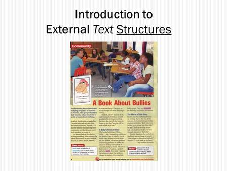 Introduction to External Text Structures. External Text Structure The way the editor or publisher has arranged and printed the piece of writing. Knowing.
