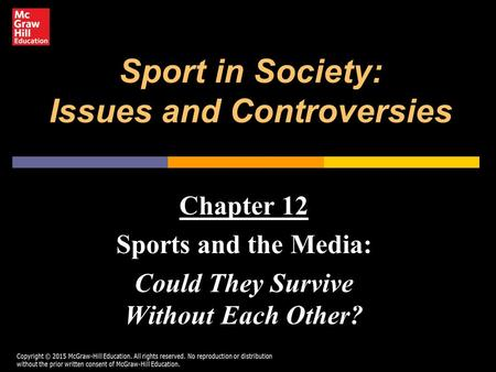 Sport in Society: Issues and Controversies Chapter 12 Sports and the Media: Could They Survive Without Each Other?