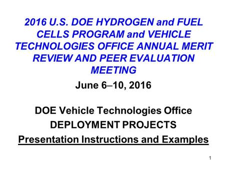 1 2016 U.S. DOE HYDROGEN and FUEL CELLS PROGRAM and VEHICLE TECHNOLOGIES OFFICE ANNUAL MERIT REVIEW AND PEER EVALUATION MEETING June 6–10, 2016 DOE Vehicle.