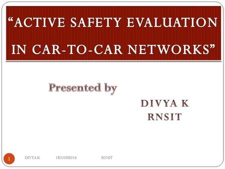 1 DIVYA K 1RN09IS016 RNSIT. 2 The main purpose in car-to-car networks is to improve communication performance. To demonstrate real scenarios with car-to-car.