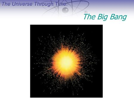The Universe Through Time: The Big Bang. The Universe Through Time: The Curvature of Space.