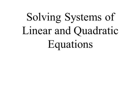 Solving Systems of Linear and Quadratic Equations.