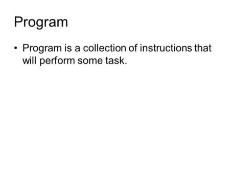 Program Program is a collection of instructions that will perform some task.