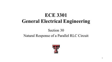 1 ECE 3301 General Electrical Engineering Section 30 Natural Response of a Parallel RLC Circuit.