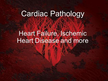 Cardiac Pathology Heart Failure, Ischemic Heart Disease and more.