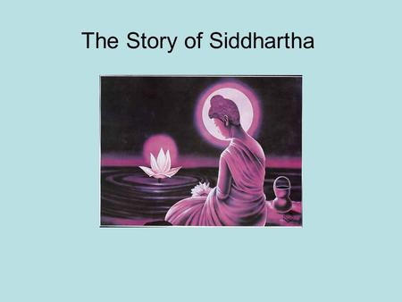 The Story of Siddhartha. King Suddodan of the Sakya clan was married to an extremely beautiful queen named Maya. They ruled the small kingdom of Kapilvastu.