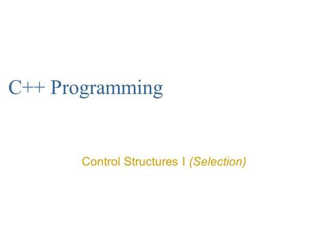 C++ Programming Control Structures I (Selection).