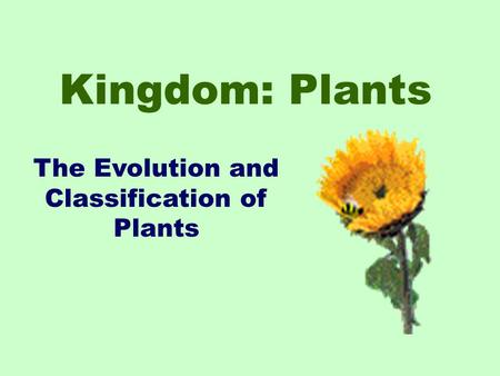 Kingdom: Plants The Evolution and Classification of Plants.