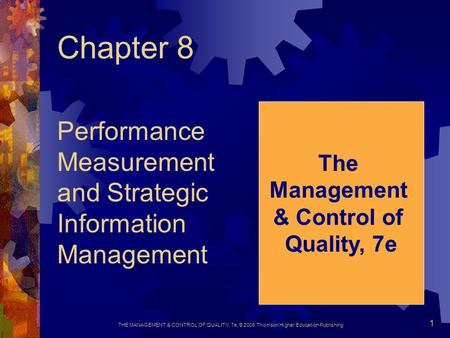 THE MANAGEMENT & CONTROL OF QUALITY, 7e, © 2008 Thomson Higher Education Publishing 1 Chapter 8 Performance Measurement and Strategic Information Management.