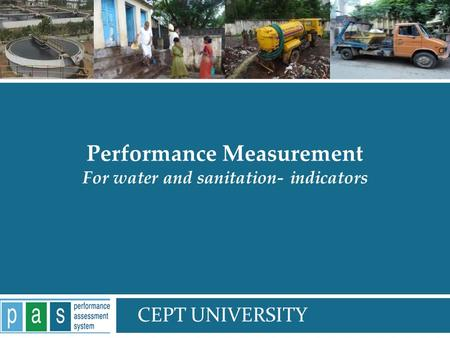 PAS Project 1 Performance Measurement For water and sanitation- indicators CEPT UNIVERSITY.