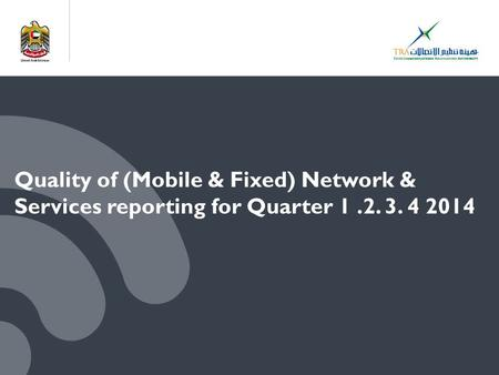 Quality of (Mobile & Fixed) Network & Services reporting for Quarter 1.2. 3. 4 2014.