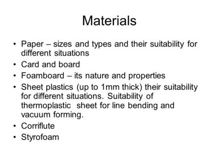 Materials Paper – sizes and types and their suitability for different situations Card and board Foamboard – its nature and properties Sheet plastics (up.