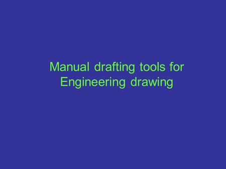 Manual drafting tools for Engineering drawing. Drawing board One edges is used as the working edges. Normally made of hard and durable wood. Board is.