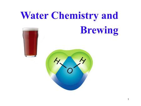 1 Water Chemistry and Brewing. 2 Outline Water and brewing What's in water? Effect on taste Effect on mashing (pH) Reading a water report Problem solving.