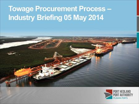 Towage Procurement Process – Industry Briefing 05 May 2014.