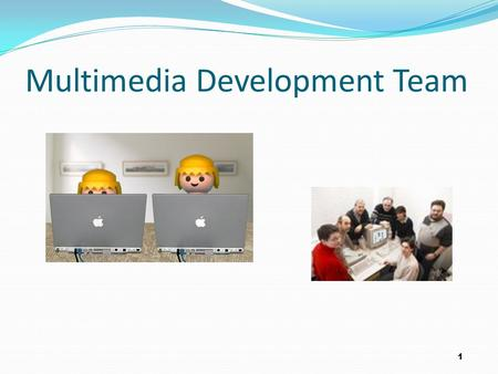 1 Multimedia Development Team. 2 To discuss phases of MM production team members Multimedia I.