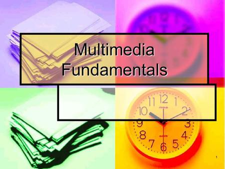 1 Multimedia Fundamentals. 2 Key Concepts/Terms Key Concepts Define multimedia Define multimedia List multimedia elements List multimedia elements Summarize.