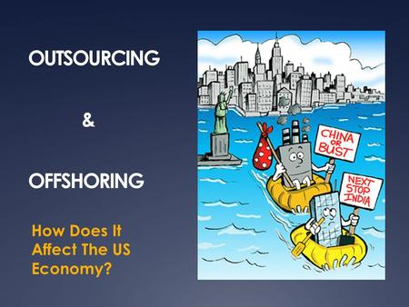 OUTSOURCING & OFFSHORING How Does It Affect The US Economy?