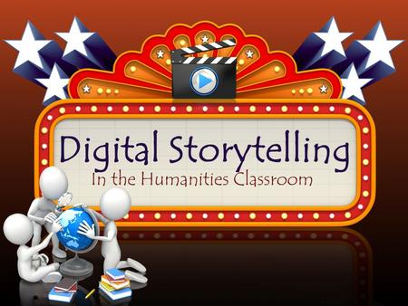 Digital Storytelling In the Humanities Classroom.