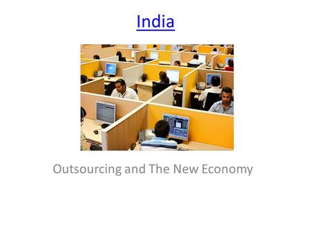 India Outsourcing and The New Economy. Why India? The Raj.