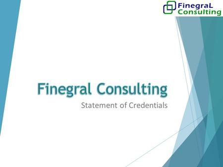 Statement of Credentials. What we can do for you Outsourced Accounting Transaction Processing Accounting Business Continuity Industry Best Practises Tax.
