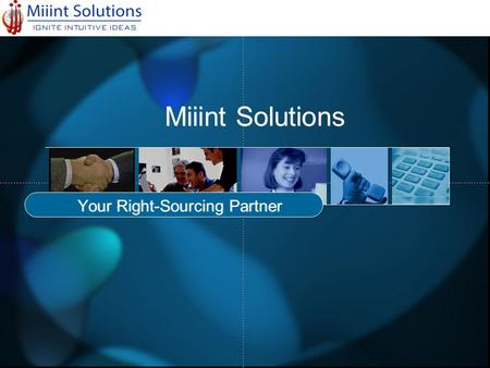 Miiint Solutions Your Right-Sourcing Partner. Agenda Corporate Profile How Miiint Solutions Adds Value to Your Outsourced Projects.