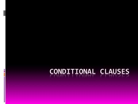 CONDITIONAL CLAUSES  complex clauses: main clause + subordinate clause  main clause: can stand on its own  subordinate clause: starts with the conjunction;
