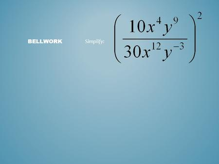 Simplify: BELLWORK. CHECK HOMEWORK RADICALS AND RATIONAL EXPONENTS Evaluate square roots Use the product rule to simplify square roots Use the quotient.