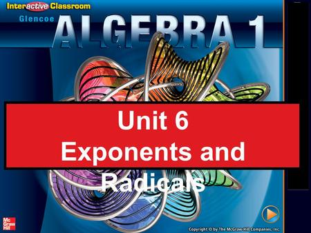 Splash Screen Unit 6 Exponents and Radicals. Splash Screen Essential Question: How do you use the properties of exponents to divide monomials?