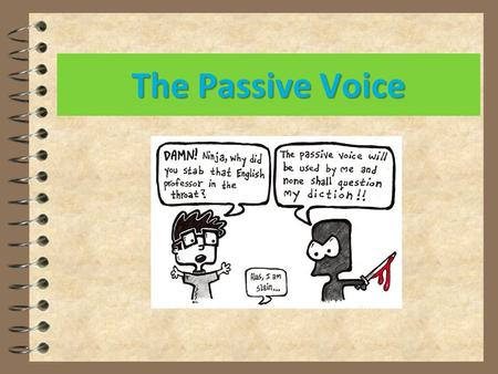 The Passive Voice.  When the agent (active subject)is unknown People speak English all over the world. English is spoken all over the world.  When the.