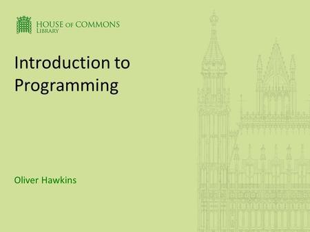 Introduction to Programming Oliver Hawkins. BACKGROUND TO PROGRAMMING LANGUAGES Introduction to Programming.