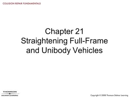 Chapter 21 Straightening Full-Frame and Unibody Vehicles.